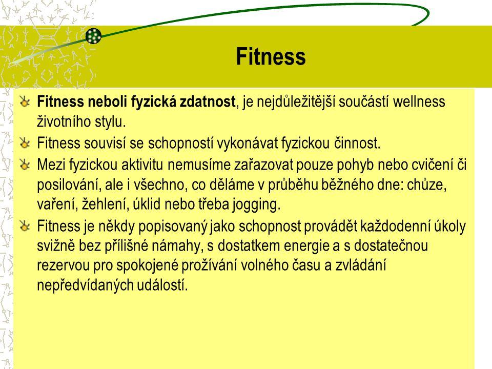 Fitness Fitness neboli fyzická zdatnost, je nejdůležitější součástí wellness životního stylu.