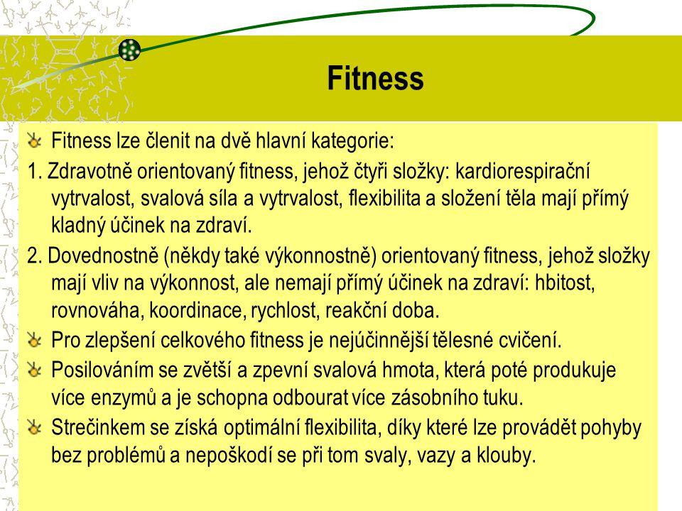 Fitness Fitness lze členit na dvě hlavní kategorie: