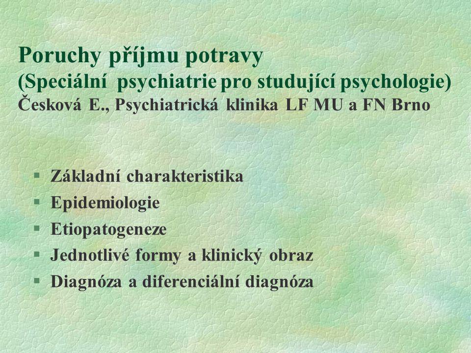 Poruchy příjmu potravy (Speciální psychiatrie pro studující psychologie) Česková E., Psychiatrická klinika LF MU a FN Brno