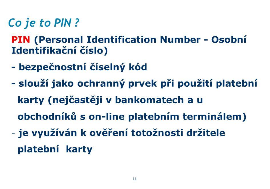 Co je to PIN PIN (Personal Identification Number - Osobní Identifikační číslo) - bezpečnostní číselný kód.