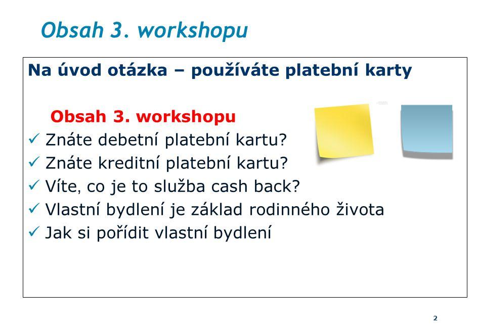 Obsah 3. workshopu Na úvod otázka – používáte platební karty