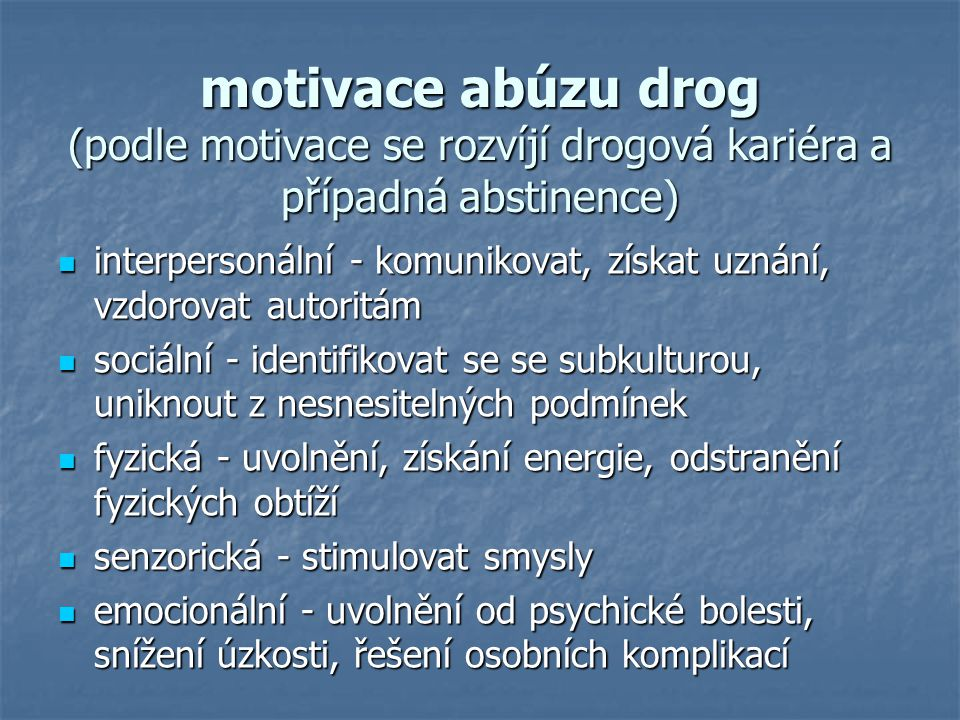 motivace abúzu drog (podle motivace se rozvíjí drogová kariéra a případná abstinence)