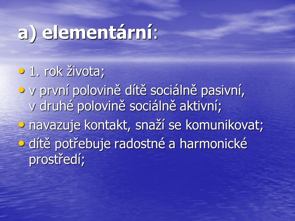 a) elementární: 1. rok života;