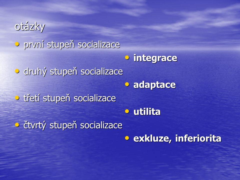 otázky první stupeň socializace integrace druhý stupeň socializace