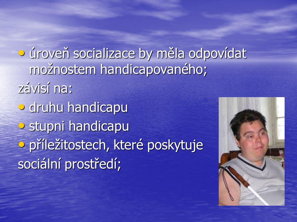 úroveň socializace by měla odpovídat možnostem handicapovaného;