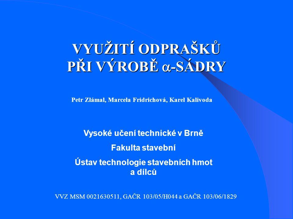 VYUŽITÍ ODPRAŠKŮ PŘI VÝROBĚ a-SÁDRY Vysoké učení technické v Brně