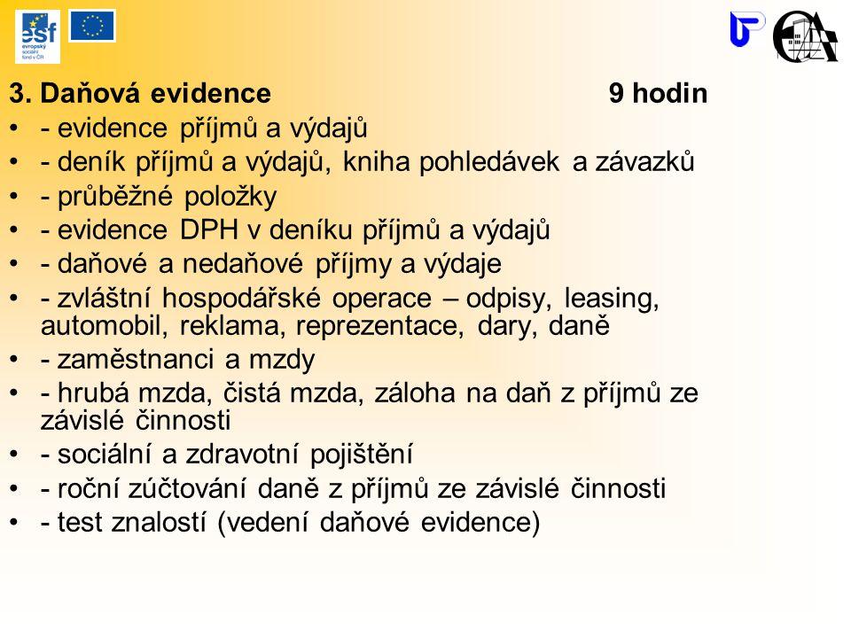 3. Daňová evidence 9 hodin - evidence příjmů a výdajů. - deník příjmů a výdajů, kniha pohledávek a závazků.