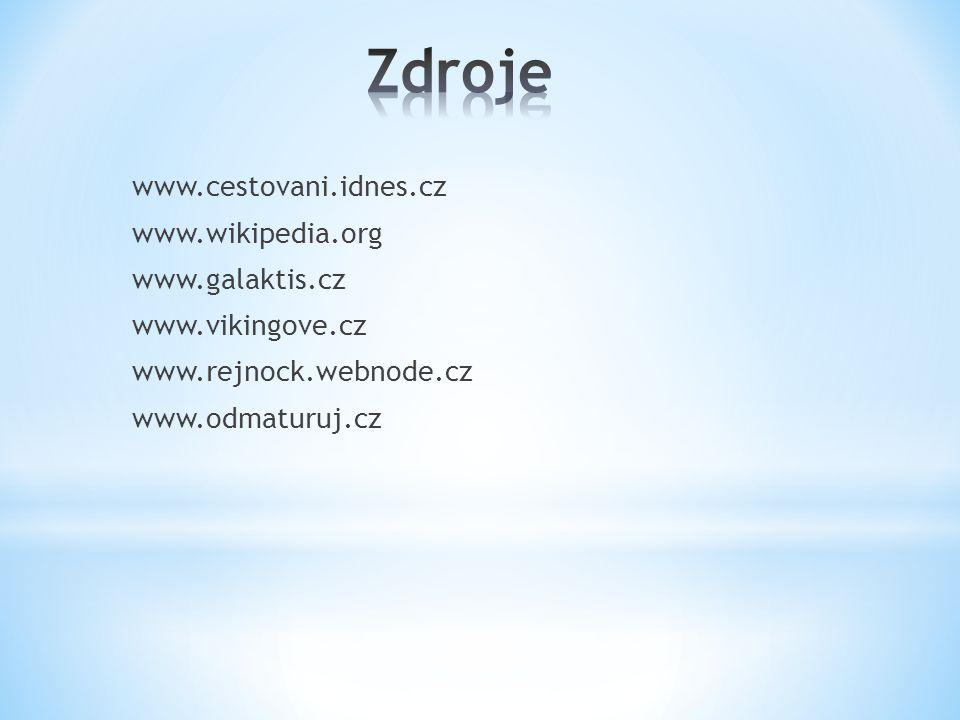 Zdroje www.cestovani.idnes.cz www.wikipedia.org www.galaktis.cz www.vikingove.cz www.rejnock.webnode.cz www.odmaturuj.cz