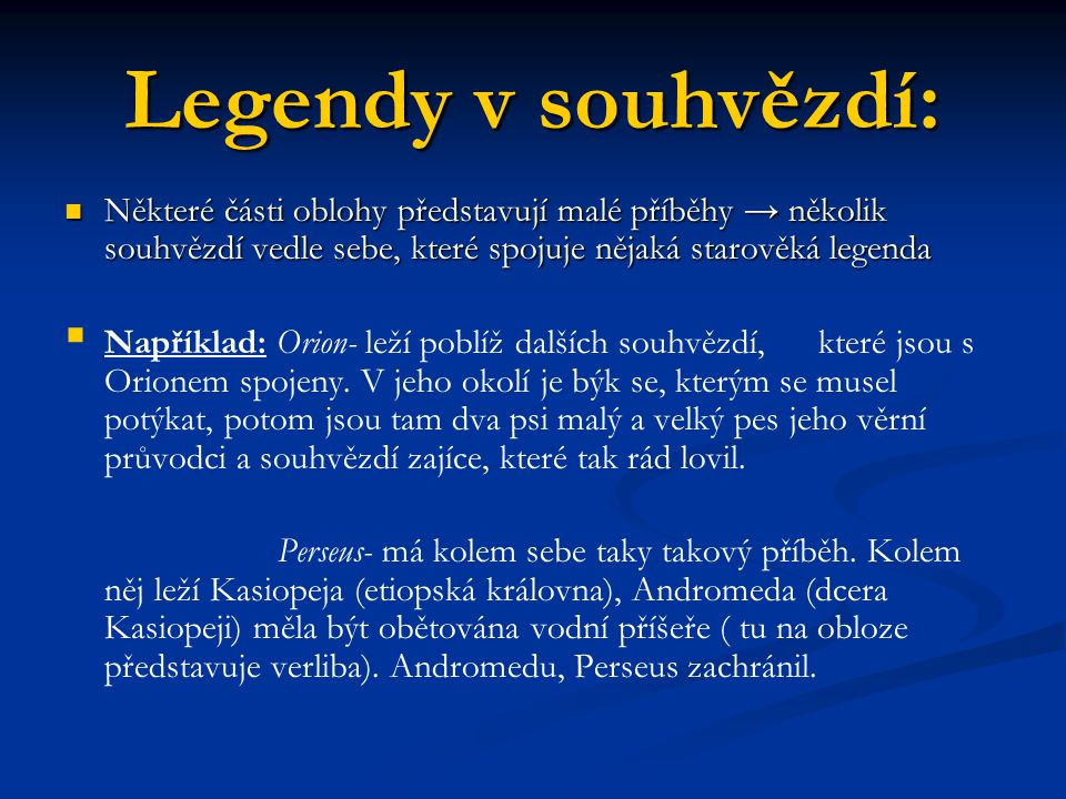 Legendy v souhvězdí: Některé části oblohy představují malé příběhy → několik souhvězdí vedle sebe, které spojuje nějaká starověká legenda.