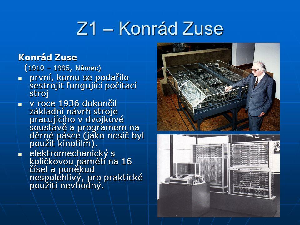 Z1 – Konrád Zuse Konrád Zuse (1910 – 1995, Němec)