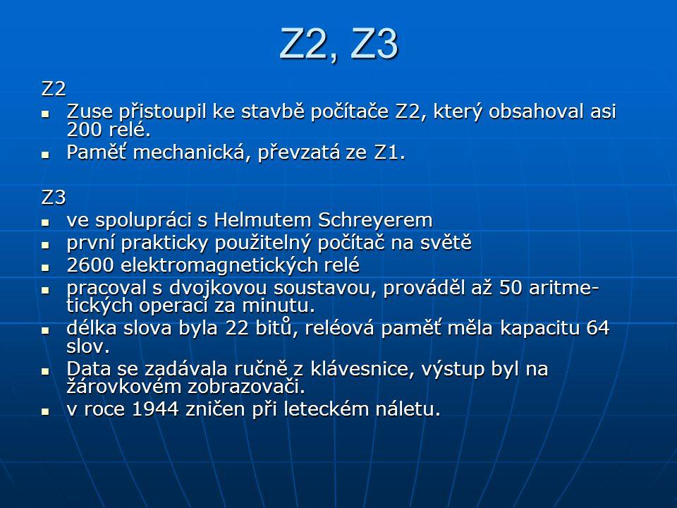Z2, Z3 Z2. Zuse přistoupil ke stavbě počítače Z2, který obsahoval asi 200 relé. Paměť mechanická, převzatá ze Z1.
