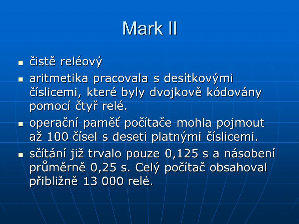 Mark II čistě reléový. aritmetika pracovala s desítkovými číslicemi, které byly dvojkově kódovány pomocí čtyř relé.
