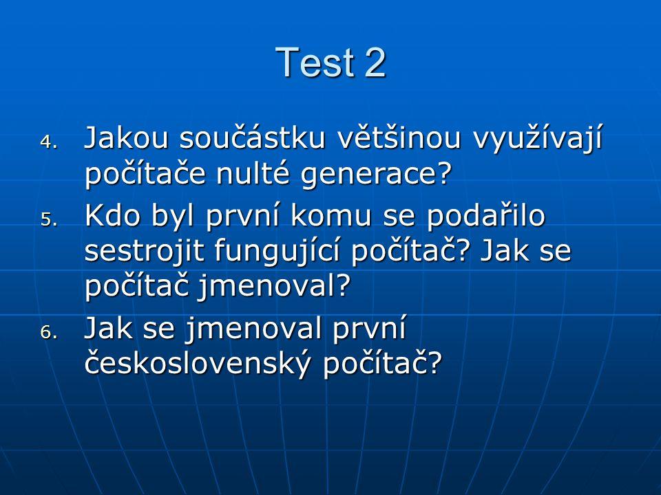 Test 2 Jakou součástku většinou využívají počítače nulté generace