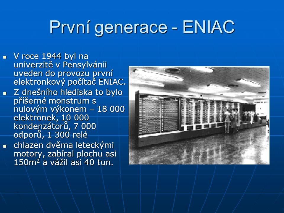 První generace - ENIAC V roce 1944 byl na univerzitě v Pensylvánii uveden do provozu první elektronkový počítač ENIAC.