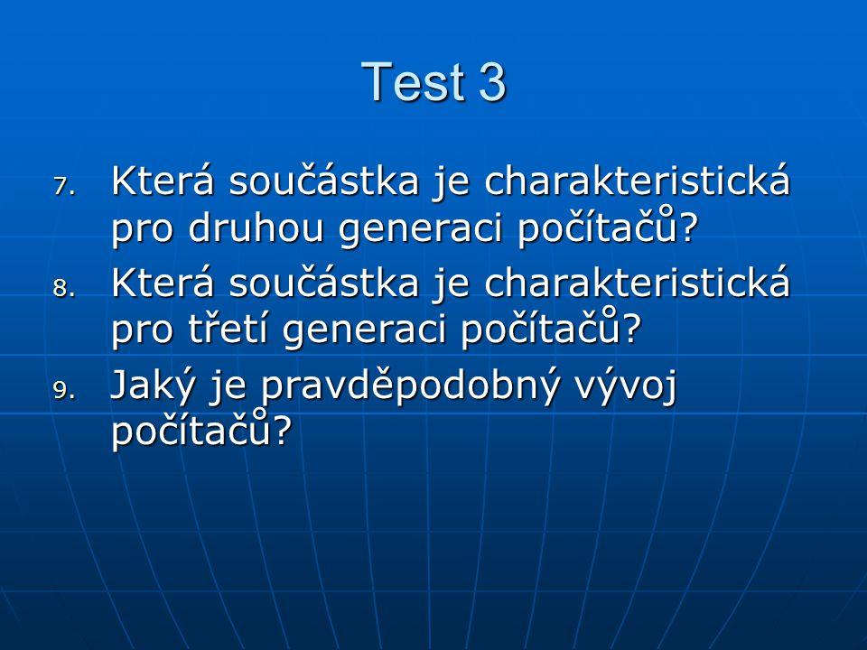 Test 3 Která součástka je charakteristická pro druhou generaci počítačů Která součástka je charakteristická pro třetí generaci počítačů