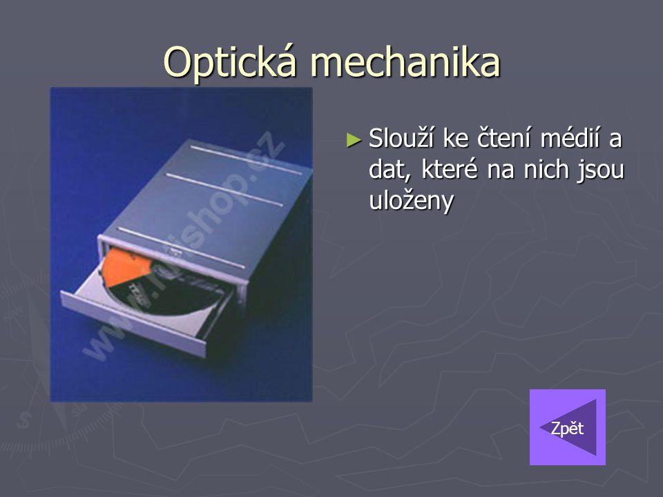 Optická mechanika Slouží ke čtení médií a dat, které na nich jsou uloženy Zpět