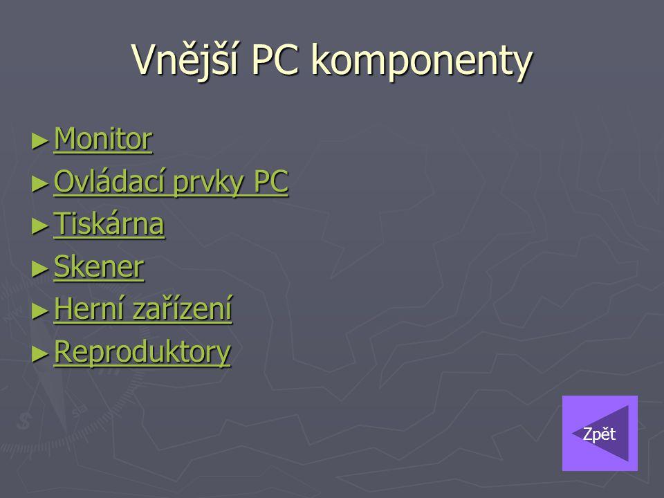 Vnější PC komponenty Monitor Ovládací prvky PC Tiskárna Skener
