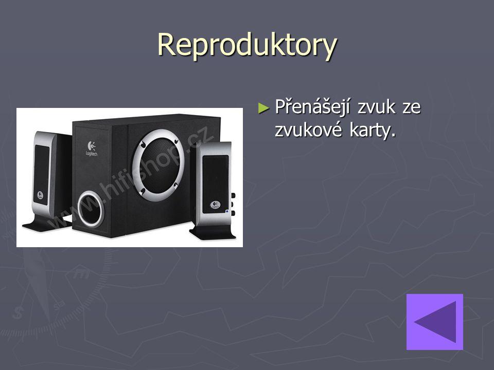 Reproduktory Přenášejí zvuk ze zvukové karty.