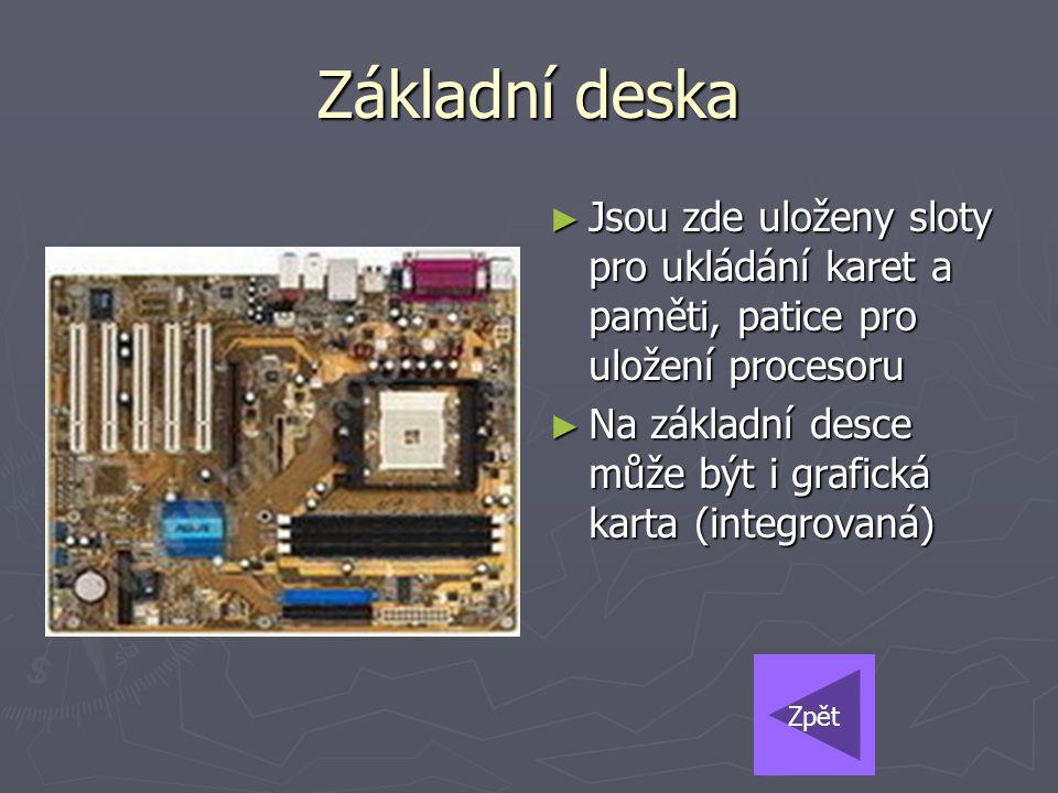 Základní deska Jsou zde uloženy sloty pro ukládání karet a paměti, patice pro uložení procesoru.