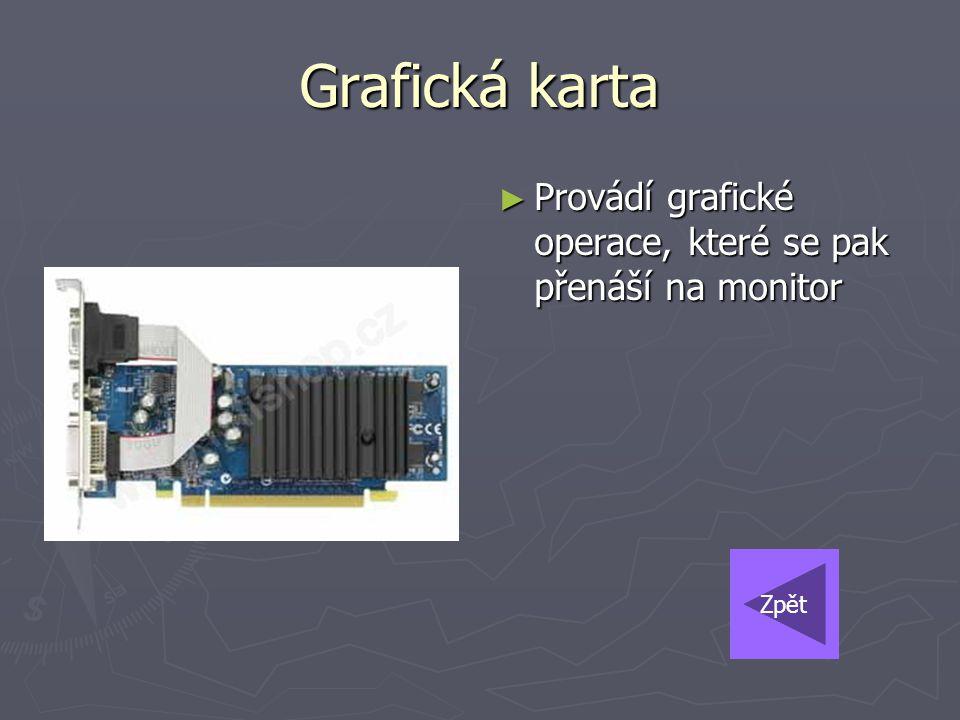 Grafická karta Provádí grafické operace, které se pak přenáší na monitor Zpět