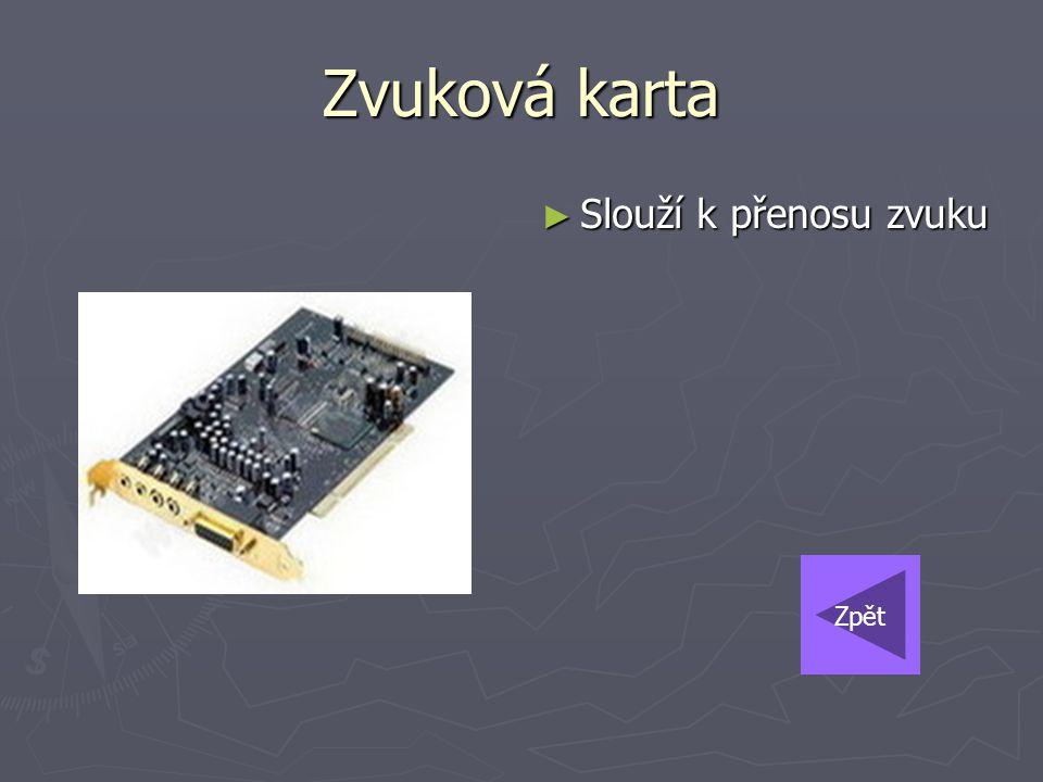 Zvuková karta Slouží k přenosu zvuku Zpět