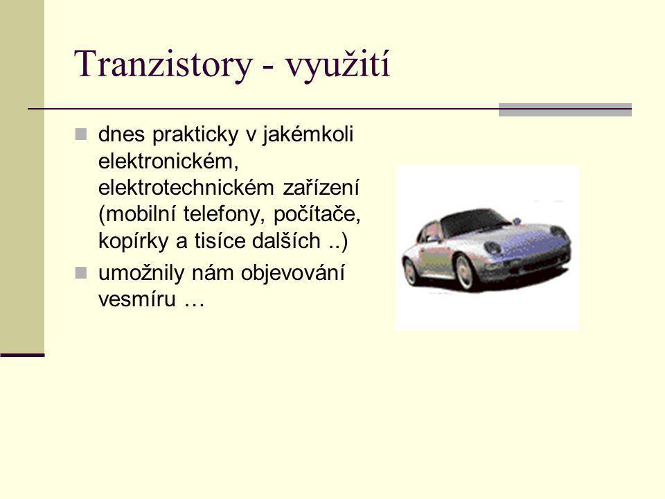 Tranzistory - využití dnes prakticky v jakémkoli elektronickém, elektrotechnickém zařízení (mobilní telefony, počítače, kopírky a tisíce dalších ..)