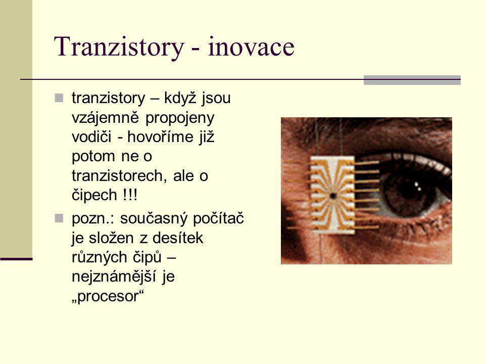 Tranzistory - inovace tranzistory – když jsou vzájemně propojeny vodiči - hovoříme již potom ne o tranzistorech, ale o čipech !!!