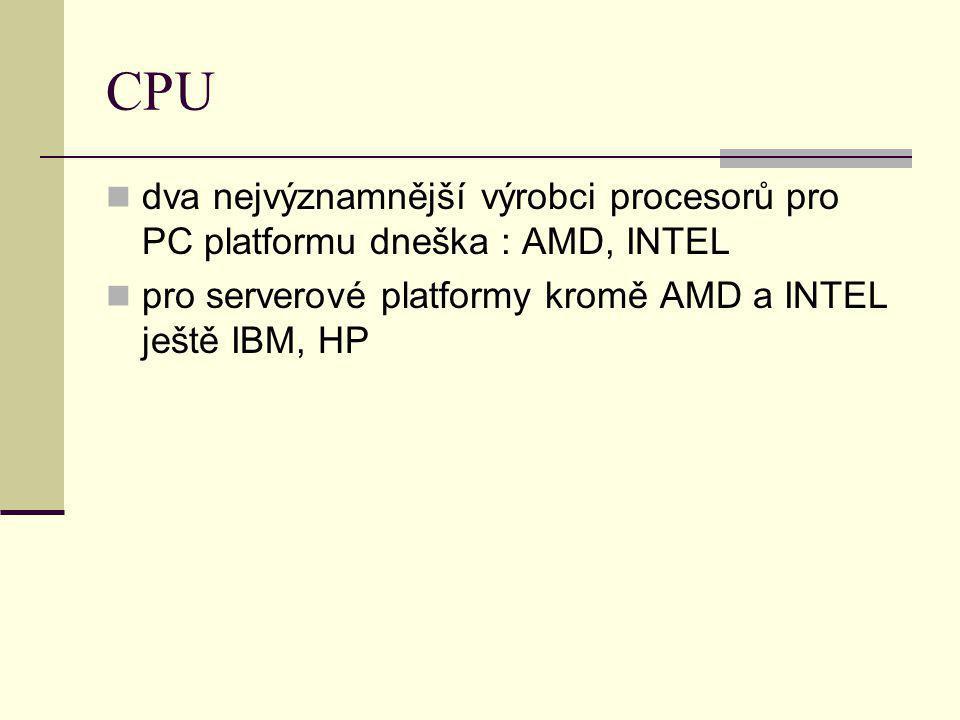 CPU dva nejvýznamnější výrobci procesorů pro PC platformu dneška : AMD, INTEL.