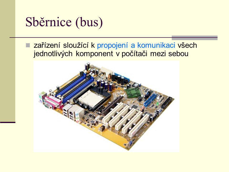 Sběrnice (bus) zařízení sloužící k propojení a komunikaci všech jednotlivých komponent v počítači mezi sebou.