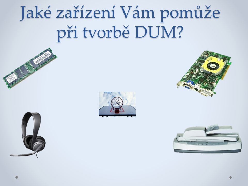 Jaké zařízení Vám pomůže při tvorbě DUM