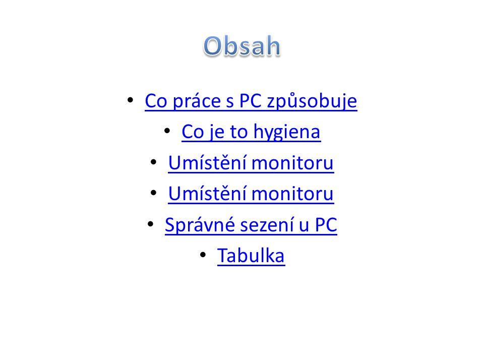Obsah Co práce s PC způsobuje Co je to hygiena Umístění monitoru