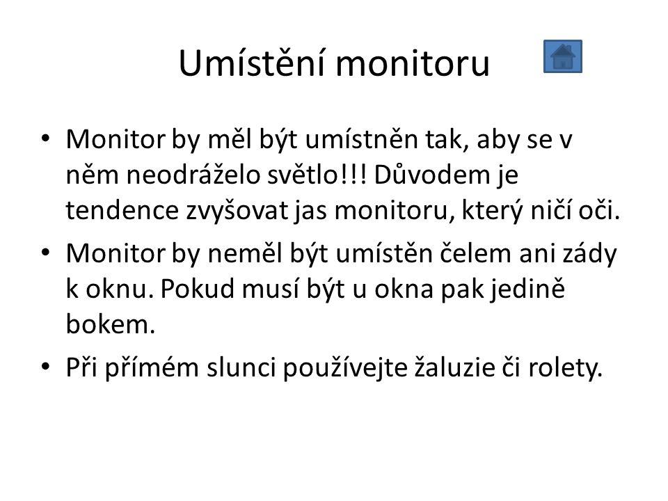 Umístění monitoru Monitor by měl být umístněn tak, aby se v něm neodráželo světlo!!! Důvodem je tendence zvyšovat jas monitoru, který ničí oči.