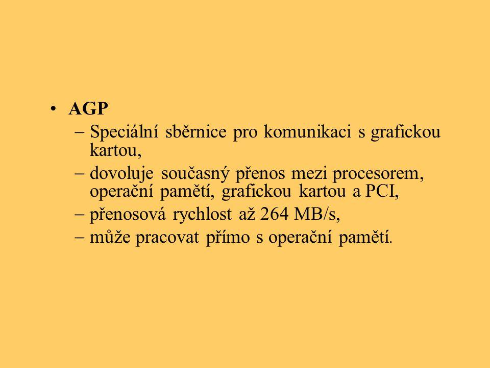 AGP Speciální sběrnice pro komunikaci s grafickou kartou, dovoluje současný přenos mezi procesorem, operační pamětí, grafickou kartou a PCI,