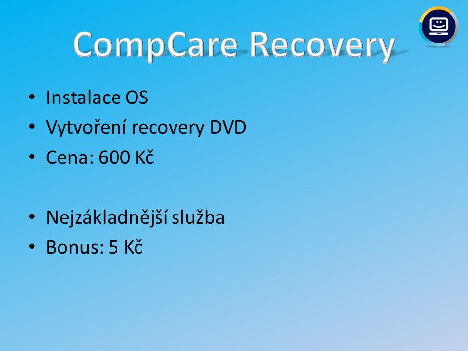 CompCare Recovery Instalace OS Vytvoření recovery DVD Cena: 600 Kč