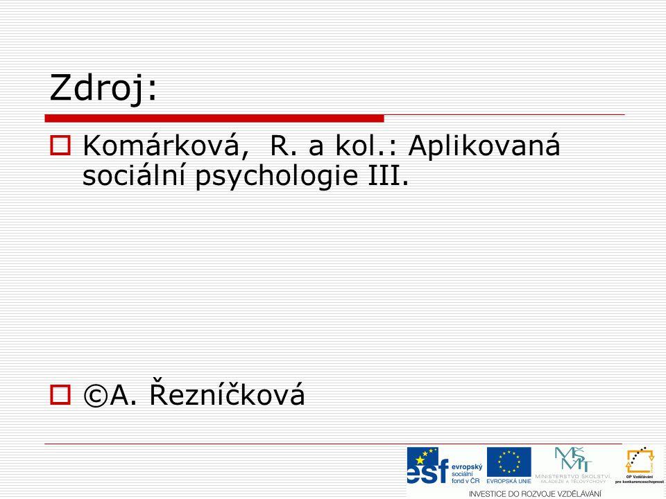 Zdroj: Komárková, R. a kol.: Aplikovaná sociální psychologie III.