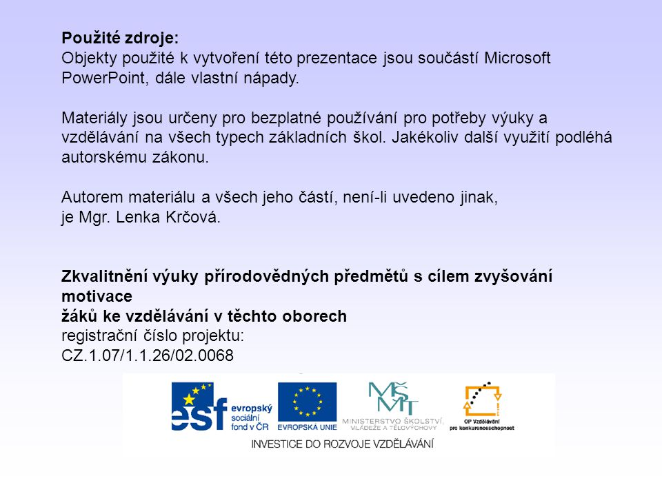Použité zdroje: Objekty použité k vytvoření této prezentace jsou součástí Microsoft PowerPoint, dále vlastní nápady.