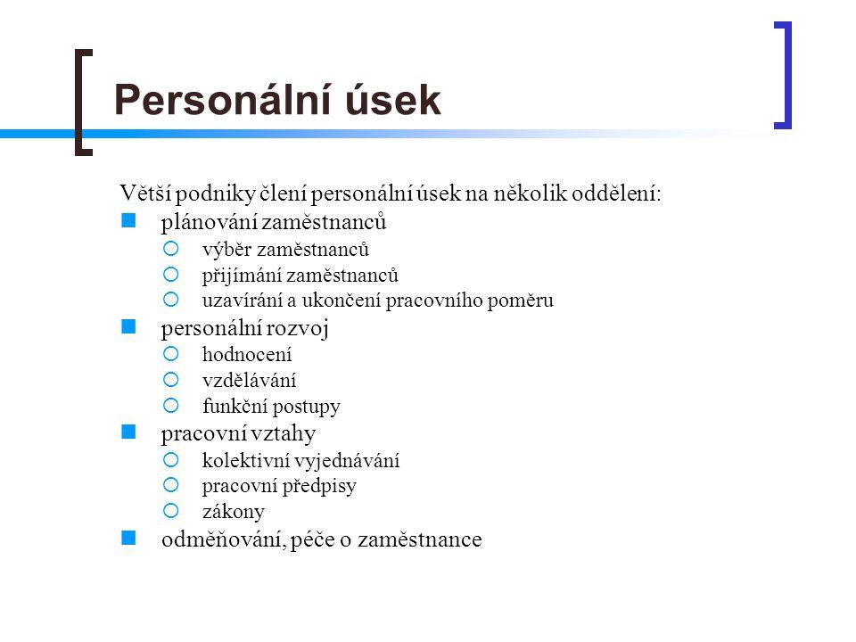 Personální úsek Větší podniky člení personální úsek na několik oddělení: plánování zaměstnanců. výběr zaměstnanců.