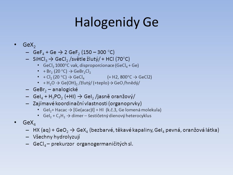 Halogenidy Ge GeX2 GeX4 GeF4 + Ge → 2 GeF2 (150 – 300 °C)