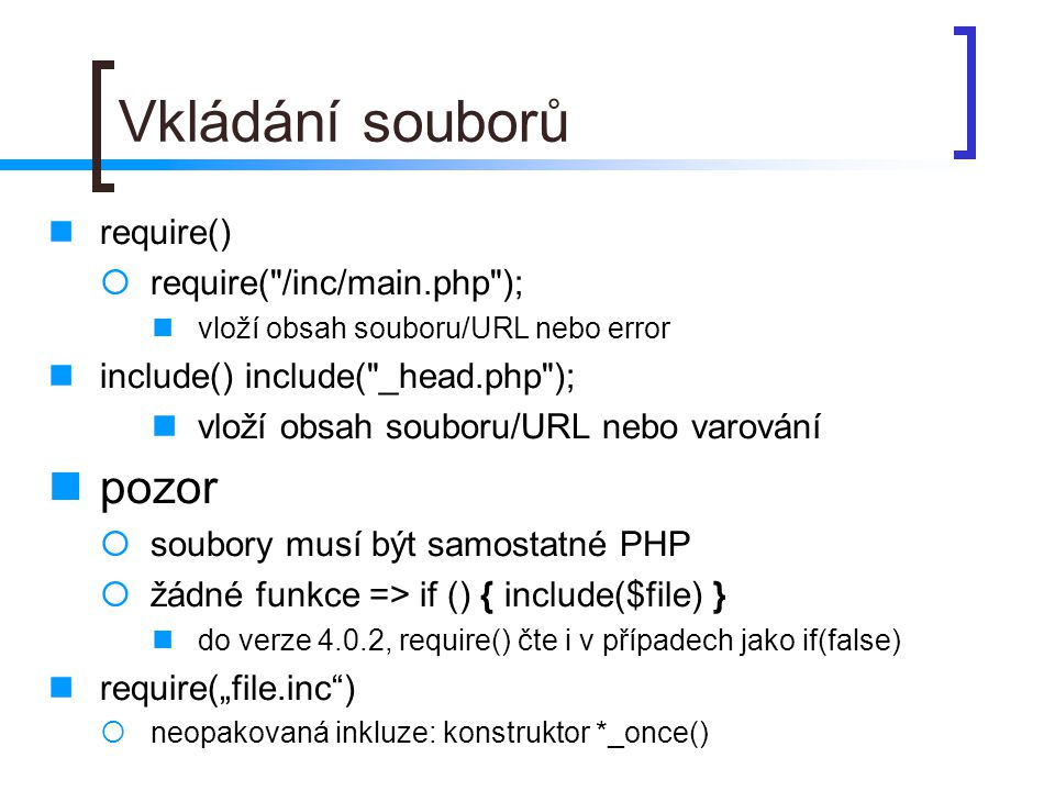 Vkládání souborů pozor require() require( /inc/main.php );