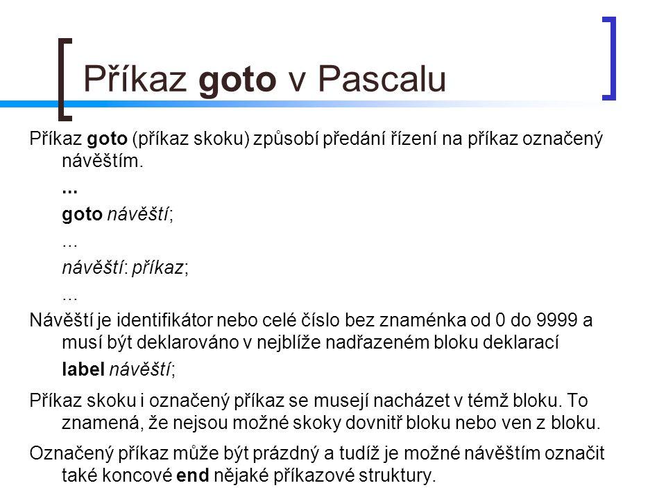 Příkaz goto v Pascalu Příkaz goto (příkaz skoku) způsobí předání řízení na příkaz označený návěštím.