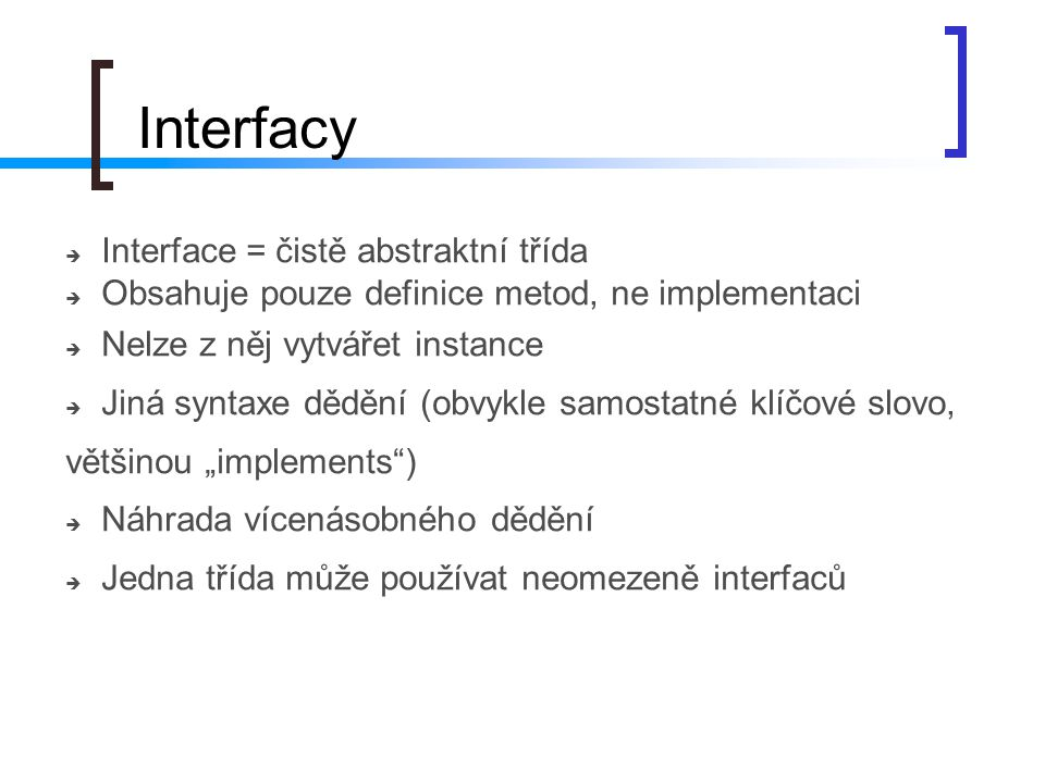 Interfacy Interface = čistě abstraktní třída