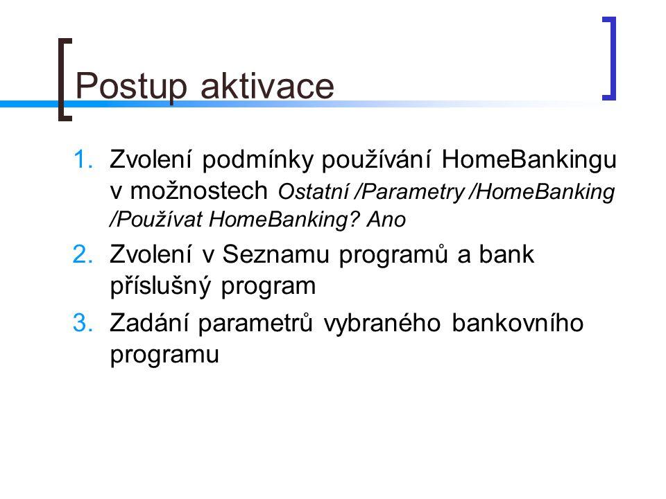 Postup aktivace Zvolení podmínky používání HomeBankingu v možnostech Ostatní /Parametry /HomeBanking /Používat HomeBanking Ano.