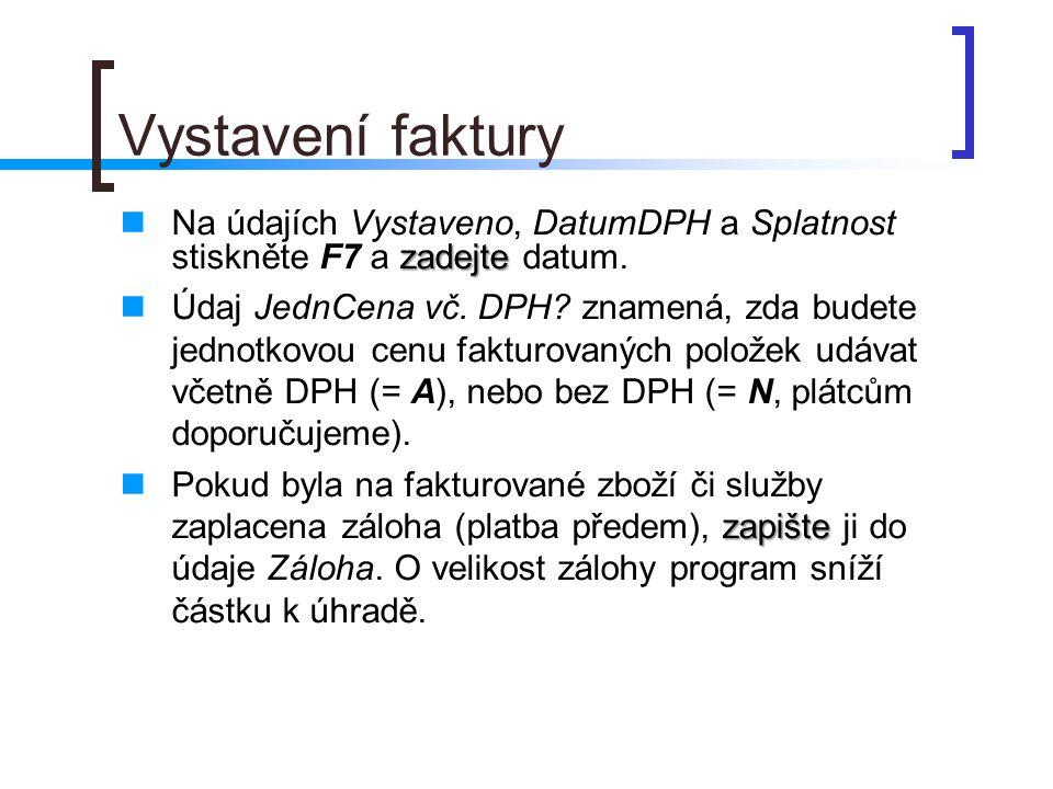 Vystavení faktury Na údajích Vystaveno, DatumDPH a Splatnost stiskněte F7 a zadejte datum.
