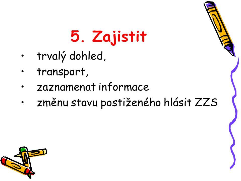 5. Zajistit trvalý dohled, transport, zaznamenat informace