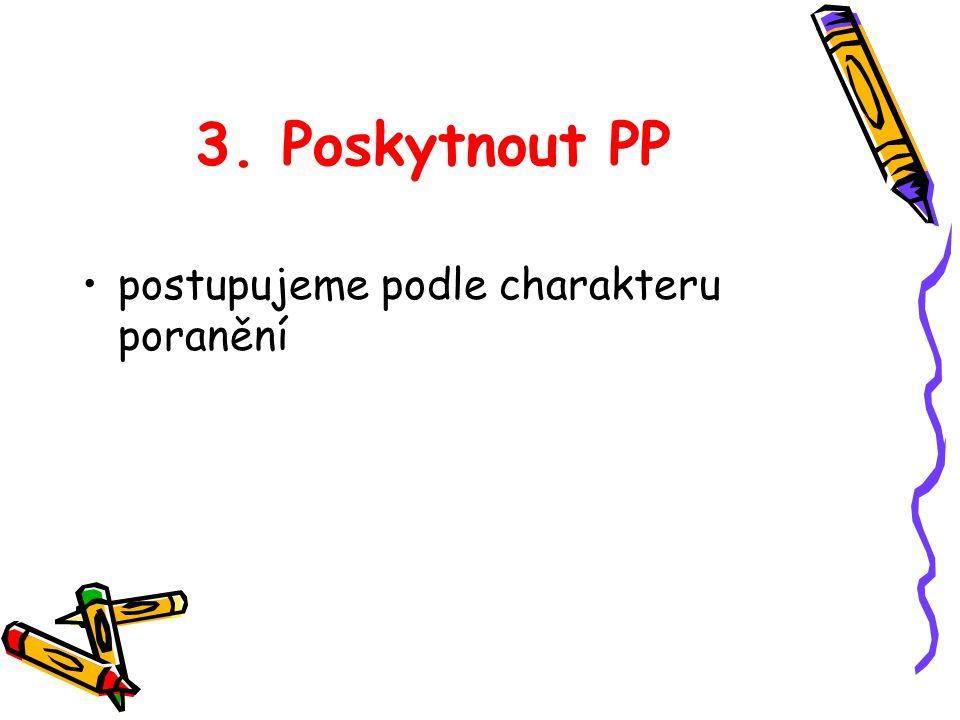 3. Poskytnout PP postupujeme podle charakteru poranění