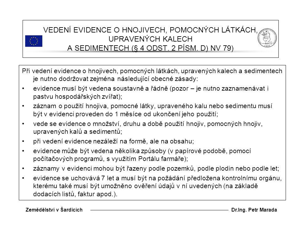 VEDENÍ EVIDENCE O HNOJIVECH, POMOCNÝCH LÁTKÁCH, UPRAVENÝCH KALECH A SEDIMENTECH (§ 4 ODST. 2 PÍSM. D) NV 79)