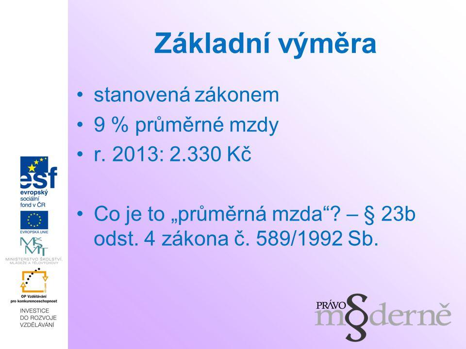 Základní výměra stanovená zákonem 9 % průměrné mzdy r. 2013: 2.330 Kč