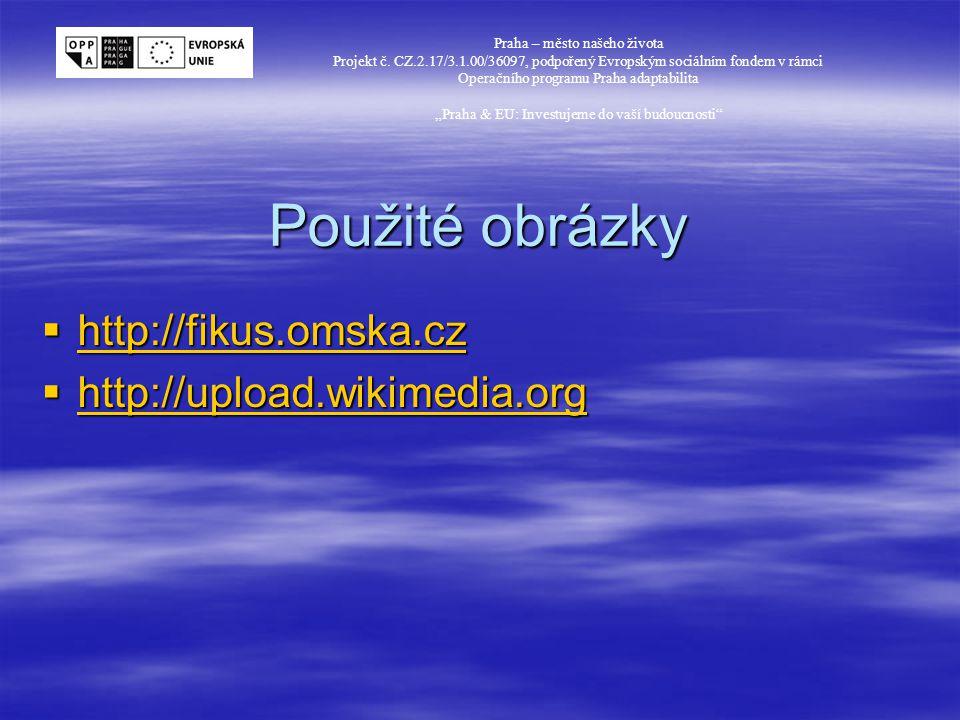 Použité obrázky http://fikus.omska.cz http://upload.wikimedia.org