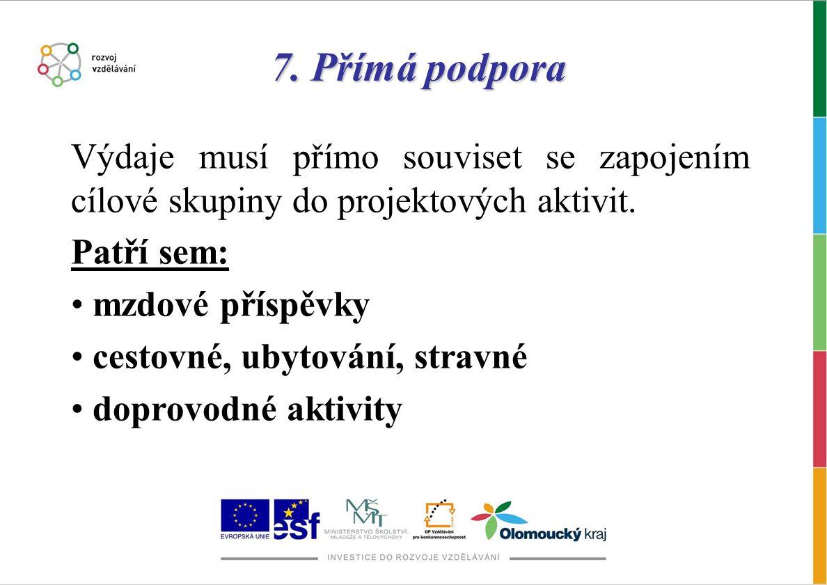 7. Přímá podpora Výdaje musí přímo souviset se zapojením cílové skupiny do projektových aktivit. Patří sem: