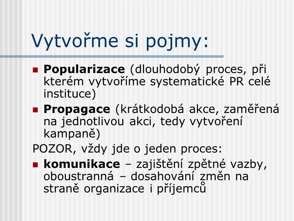 Vytvořme si pojmy: Popularizace (dlouhodobý proces, při kterém vytvoříme systematické PR celé instituce)